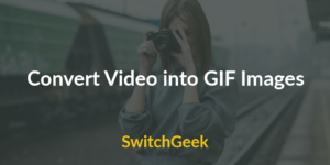 How to Convert Video into GIF Images