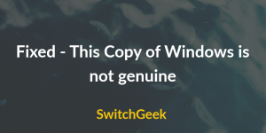 This Copy of Windows is not Genuine Fix (*Solved)