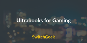 5 Best Ultrabooks for Gaming