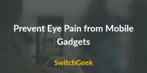 Prevent Eye Pain from Mobile Gadgets