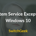 Fix System Service Exception Windows 10 Error