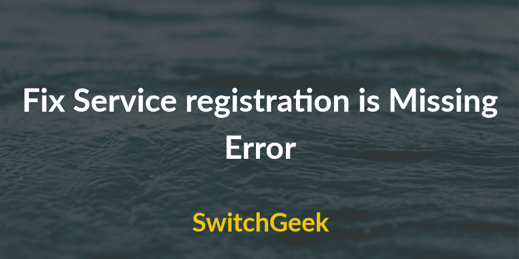 Fix service registration is missing or corrupt windows 10 - SwitchGeek