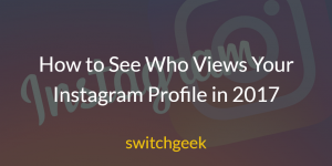 How to See Who Views Your Instagram Profile in 2017