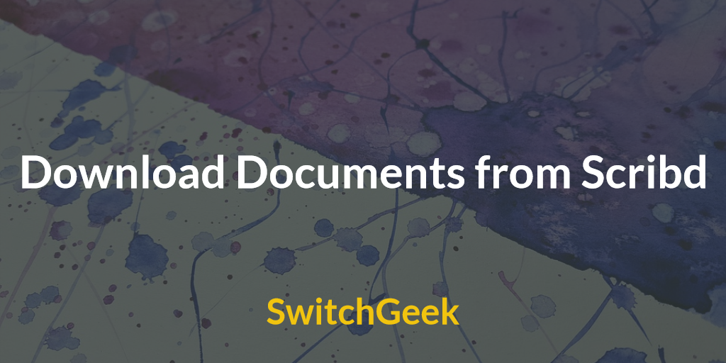 How to Download Documents from Scribd in 2019 - SwitchGeek