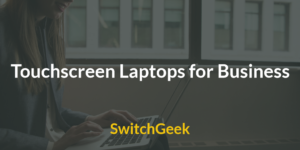 Top 10 Best Touchscreen Laptops for Business Purposes