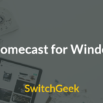Chromecast for Windows : How to Download and Install Guide