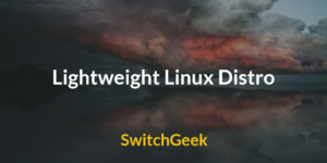 Top 10 Best Lightweight Linux Distro to Fast use