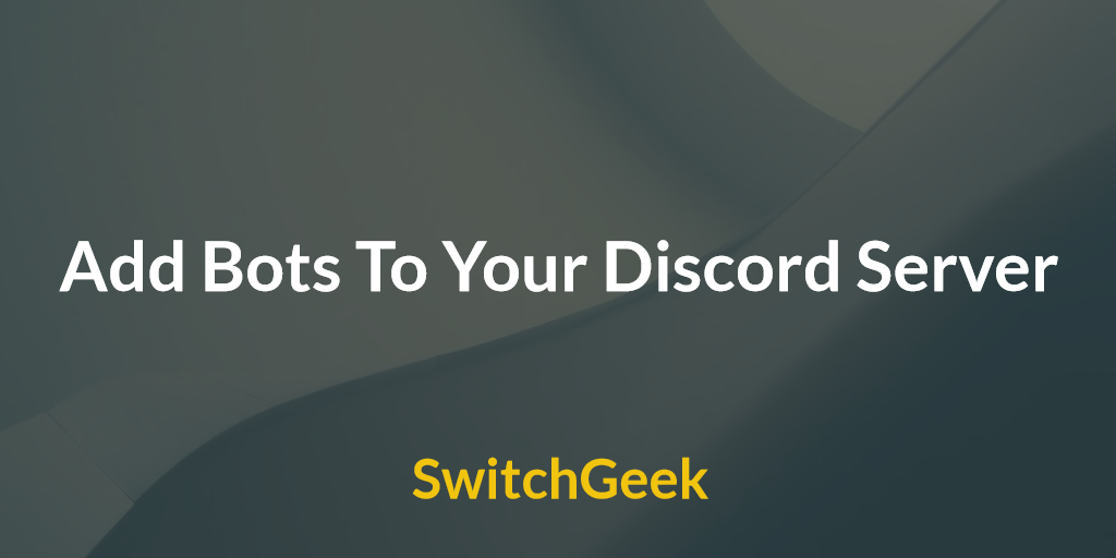 How to add bots to your discord server switchgeek ccuart Choice Image